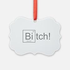 Bitch! Ornament
