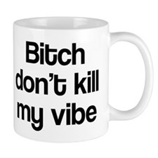 Bitch don't kill my vibe Small Mug