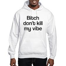 Bitch don't kill my vibe Hoodie