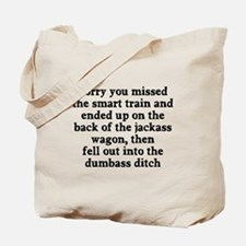 Sorry you missed the smart train Tote Bag