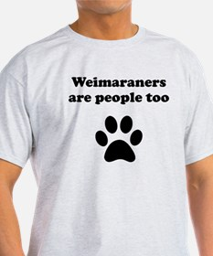 Weimaraners Are People Too T-Shirt