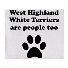West Highland White Terriers Are People Too Throw
