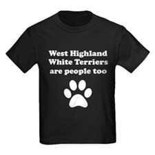 West Highland White Terriers Are People Too T-Shir