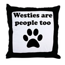 Westies Are People Too Throw Pillow