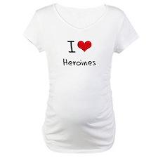 I Love Heroines Shirt