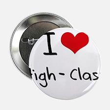 """I Love High-Class 2.25"""" Button"""