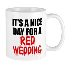 Its a Nice day for a red wedding Small Mug