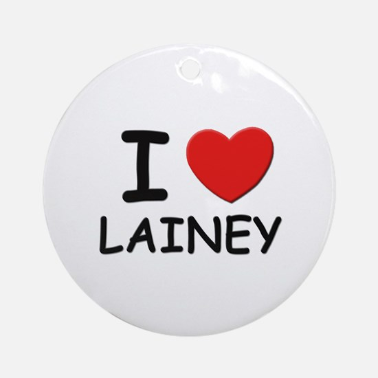 I love Lainey Ornament (Round)