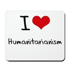 I Love Humanitarianism Mousepad