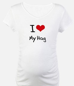 I Love My Hag Shirt