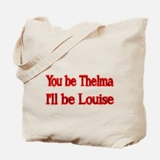 You be Thelma, Ill be Louise Tote Bag