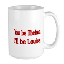 You be Thelma, Ill be Louise Mug