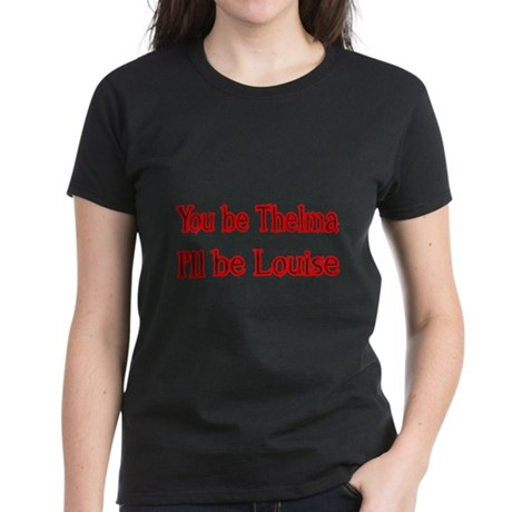 You be Thelma, Ill be Louise T-Shirt