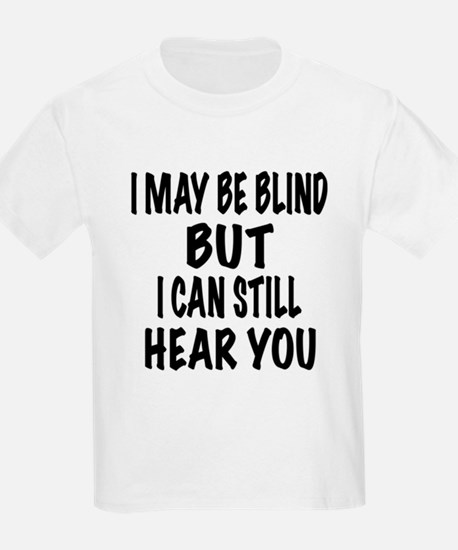 I May Be Blind But I Can Still Hear You T-Shirt