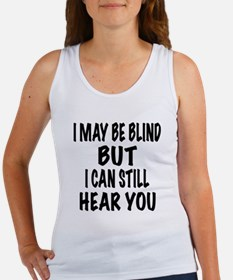 I May Be Blind But I Can Still Hear You Tank Top