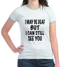 I May Be Deaf But I Can Still See You T-Shirt