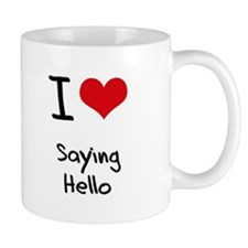 I Love Saying Hello Mug