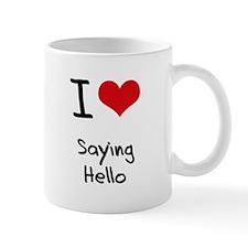 I Love Saying Hello Mug