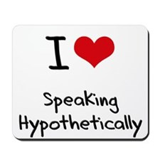 I Love Speaking Hypothetically Mousepad