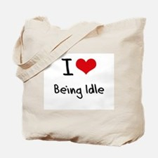 I Love Being Idle Tote Bag