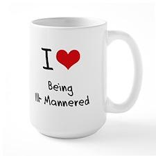 I Love Being Ill-Mannered Mug