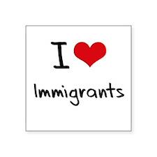 I Love Immigrants Sticker