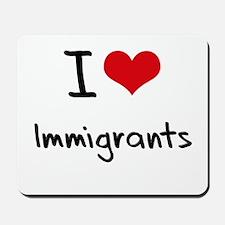 I Love Immigrants Mousepad