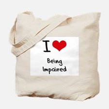 I Love Being Impaired Tote Bag