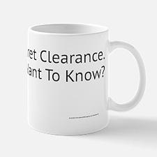 I Have Top Secret Clearance. Mug