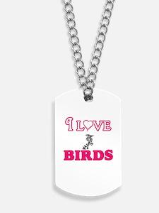 I Love Birds Dog Tags
