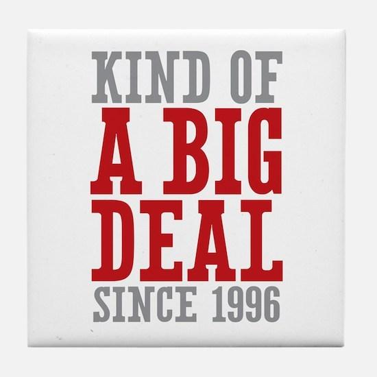 Kind of a Big Deal Since 1996 Tile Coaster