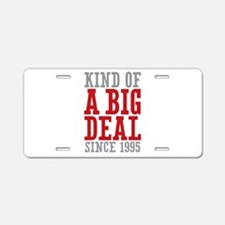 Kind of a Big Deal Since 1995 Aluminum License Pla