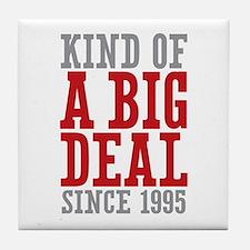 Kind of a Big Deal Since 1995 Tile Coaster