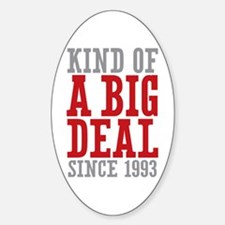 Kind of a Big Deal Since 1993 Sticker (Oval)