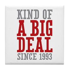 Kind of a Big Deal Since 1993 Tile Coaster
