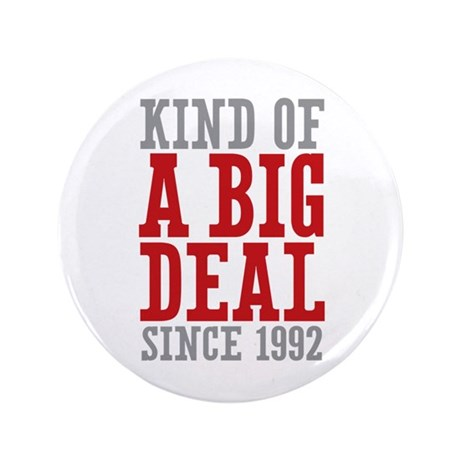 """Kind of a Big Deal Since 1992 3.5"""" Button (100 pac"""