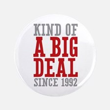 """Kind of a Big Deal Since 1992 3.5"""" Button"""