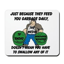 Just Because You Are Fed Garbage Daily Mousepad