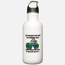 Just Because You Are Fed Garbage Daily Water Bottle
