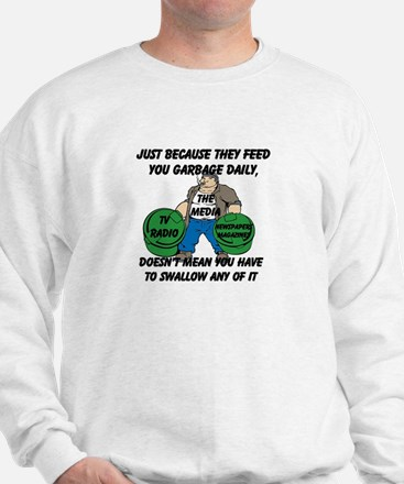 Just Because You Are Fed Garbage Daily Sweatshirt