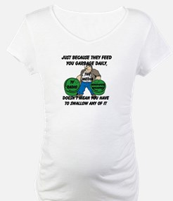 Just Because You Are Fed Garbage Daily Shirt