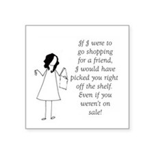 If I were to go shopping for a friend Sticker