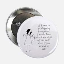 """If I were to go shopping for a friend 2.25"""" Button"""