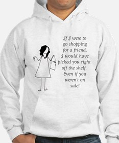 If I were to go shopping for a friend Hoodie