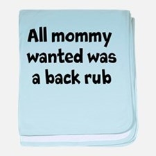 All mommy wanted was a back rub baby blanket