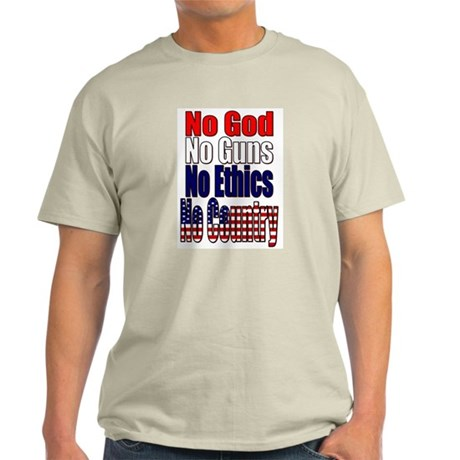 No God, No Guns, No Ethics, NO COUNTRY Light T-Shi