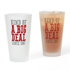 Kind of a Big Deal Since 1987 Drinking Glass