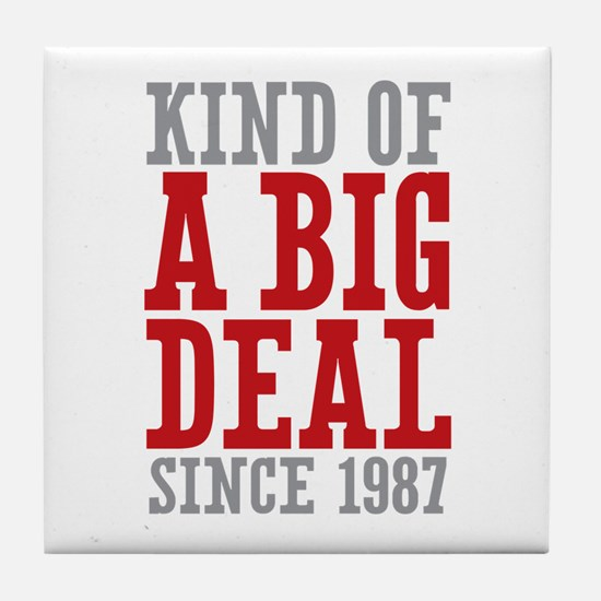 Kind of a Big Deal Since 1987 Tile Coaster