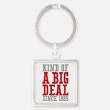 Kind of a Big Deal Since 1985 Square Keychain