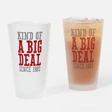 Kind of a Big Deal Since 1983 Drinking Glass